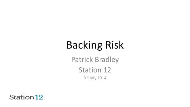 Backing Risk Patrick Bradley Station 12 3rd July 2014