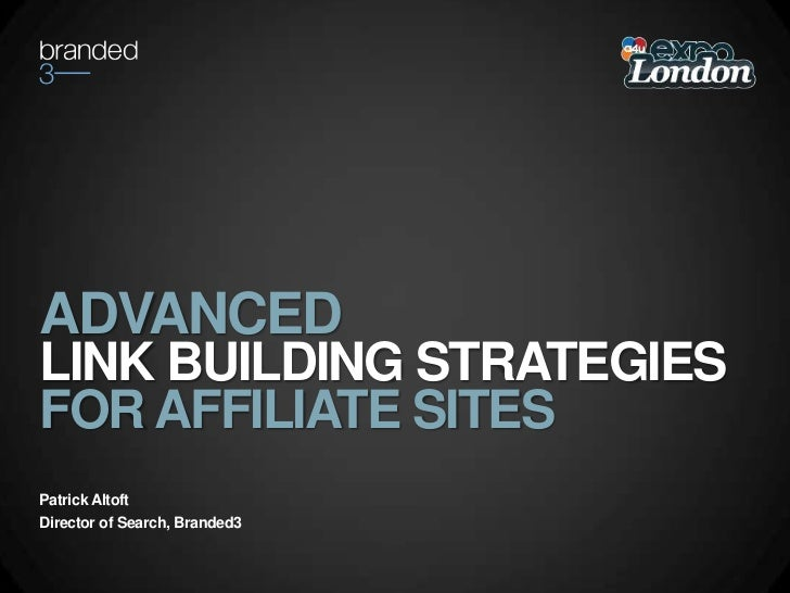 ADVANCED <br />LINK BUILDING STRATEGIES<br />FOR AFFILIATE SITES<br />Patrick Altoft<br />Director of Search, Branded3<br />