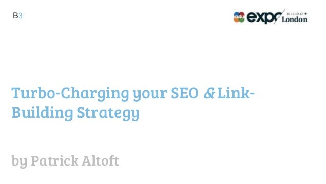 B3Turbo-Charging your SEO & Link-Building Strategyby Patrick Altoft
