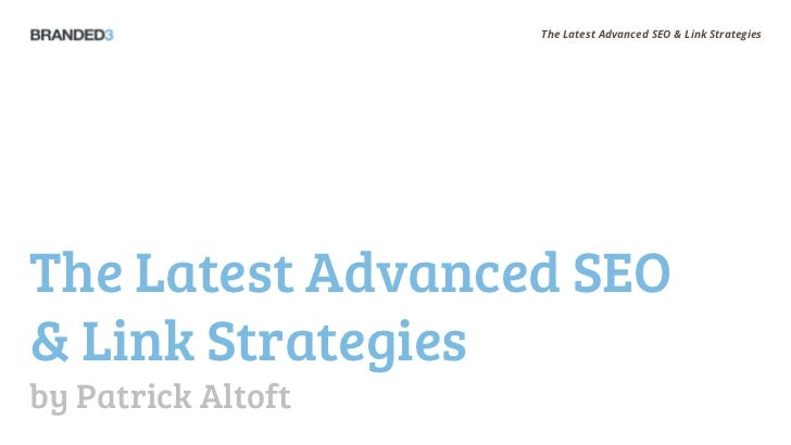 The Latest Advanced SEO & Link StrategiesThe Latest Advanced SEO& Link Strategiesby Patrick Altoft