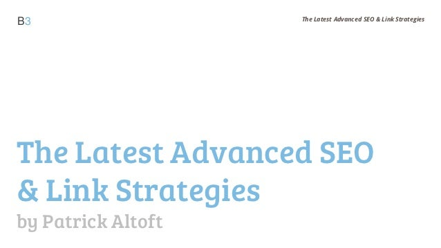 The Latest Advanced SEO & Link StrategiesB3The Latest Advanced SEO& Link Strategiesby Patrick Altoft