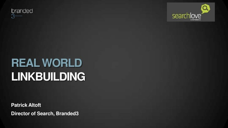 REAL WORLDLINKBUILDINGPatrick AltoftDirector of Search, Branded3