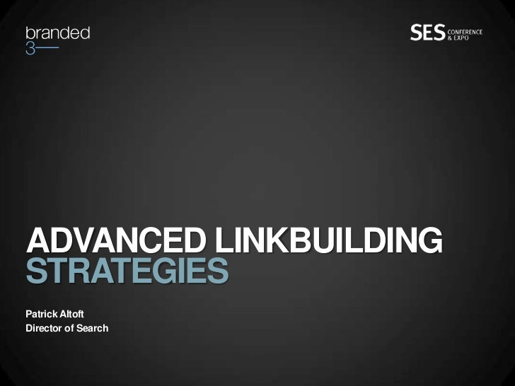 ADVANCED LINKBUILDINGSTRATEGIESPatrick AltoftDirector of Search