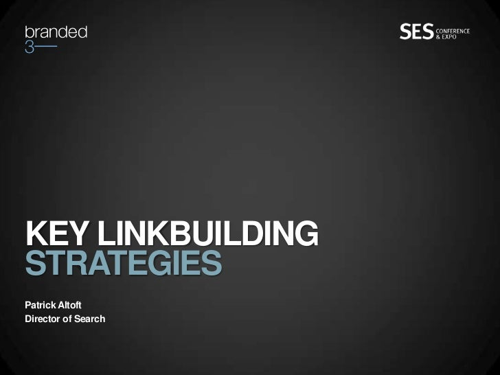 KEY LINKBUILDINGSTRATEGIESPatrick AltoftDirector of Search