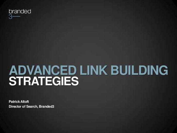 ADVANCED LINK BUILDING <br />STRATEGIES<br />Patrick Altoft<br />Director of Search, Branded3<br />