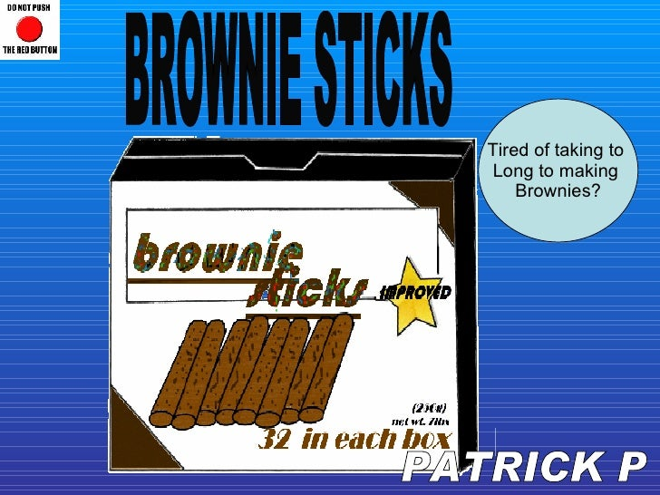 Tired of taking to  Long to making  Brownies? PATRICK P BROWNIE STICKS
