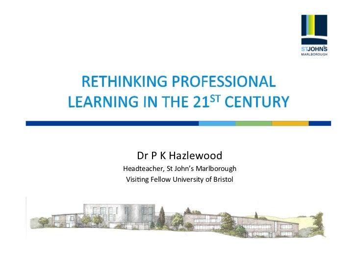 Dr P K Hazlewood Headteacher, St John's Marlborough  Visi=ng Fellow University of Bristol