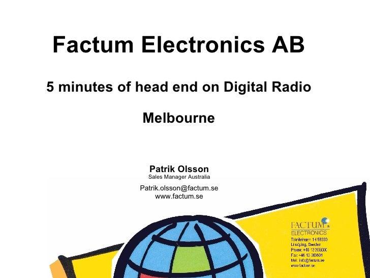 Factum Electronics AB Patrik Olsson Sales Manager Australia [email_address] www.factum.se 5 minutes of head end on Digital...