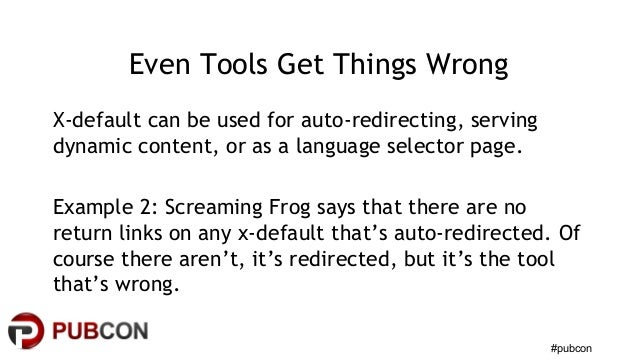 #pubcon Even Tools Get Things Wrong X-default can be used for auto-redirecting, serving dynamic content, or as a language ...