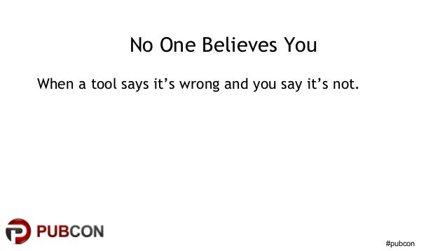 #pubcon No One Believes You When a tool says it's wrong and you say it's not.