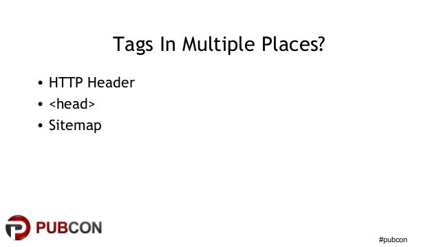 #pubcon Tags In Multiple Places? • HTTP Header • <head> • Sitemap