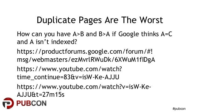 #pubcon Duplicate Pages Are The Worst How can you have A>B and B>A if Google thinks A=C and A isn't indexed? https://produ...