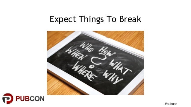 #pubcon Expect Things To Break