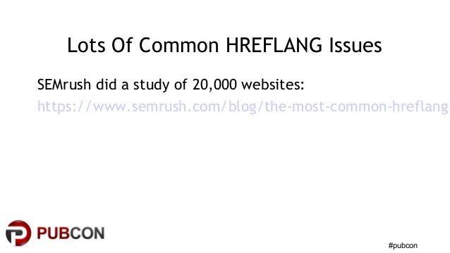 #pubcon Lots Of Common HREFLANG Issues SEMrush did a study of 20,000 websites: https://www.semrush.com/blog/the-most-commo...