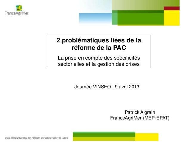 2 problématiques liées de laréforme de la PACLa prise en compte des spécificitéssectorielles et la gestion des crisesJourn...