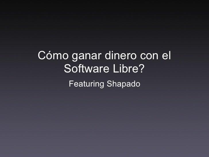 Cómo ganar dinero con el    Software Libre?      Featuring Shapado