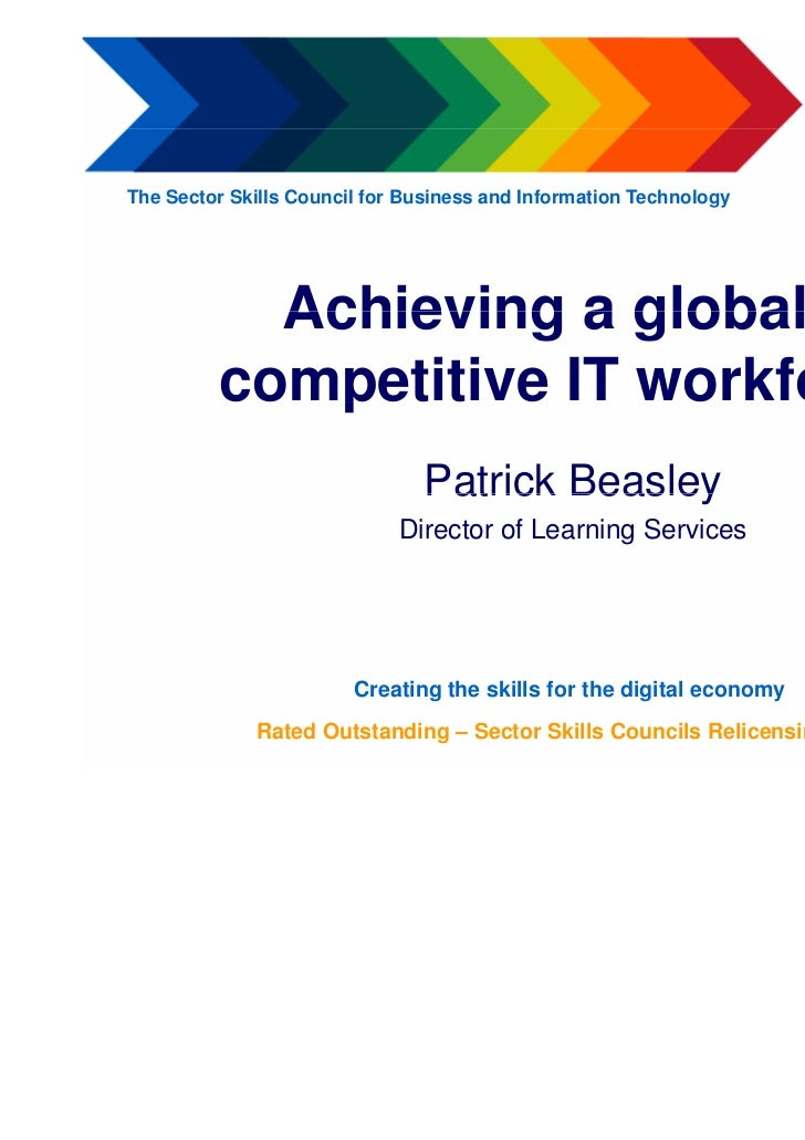 The Sector Skills Council for Business and Information Technology           Achieving a globally         competitive IT wo...