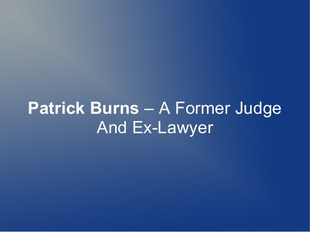 Patrick Burns – A Former Judge And Ex-Lawyer