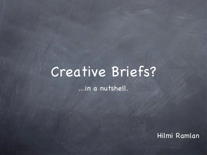 Creative Briefs? <ul><li>...in a nutshell. </li></ul>Hilmi Ramlan