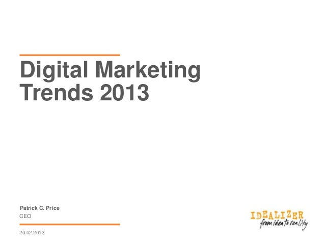 Digital MarketingTrends 2013Patrick C. PriceCEO20.02.2013