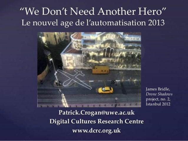 'We Don't Need Another Hero' Le nouvel age de l'automatisation 2013  { James Bridle, Drone Shadows project, no. 2, Istanbu...