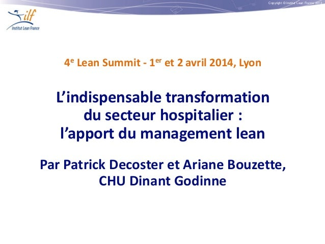 Copyright © Institut Lean France 2013 4e Lean Summit - 1er et 2 avril 2014, Lyon L'indispensable transformation du secteur...
