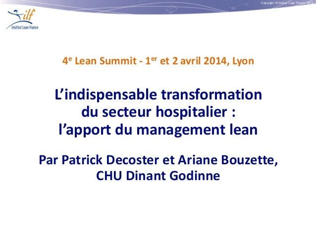Copyright © Institut Lean France 2013 4e Lean Summit - 1er et 2 avril 2014, Lyon L'indispensable transformation du secteur...