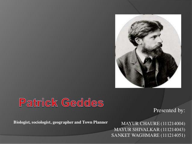 Presented by: Biologist, sociologist, geographer and Town Planner  MAYUR CHAURE (111214004) MAYUR SHIVALKAR (111214043) SA...