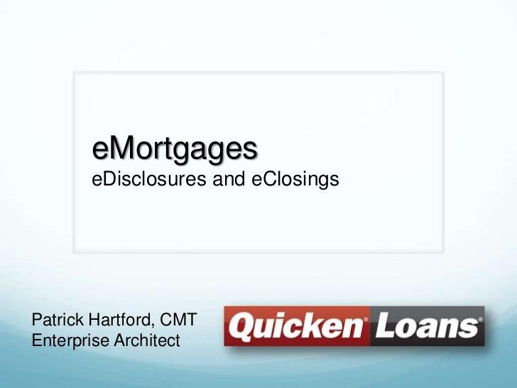 eMortgages       eDisclosures and eClosingsPatrick Hartford, CMTEnterprise Architect