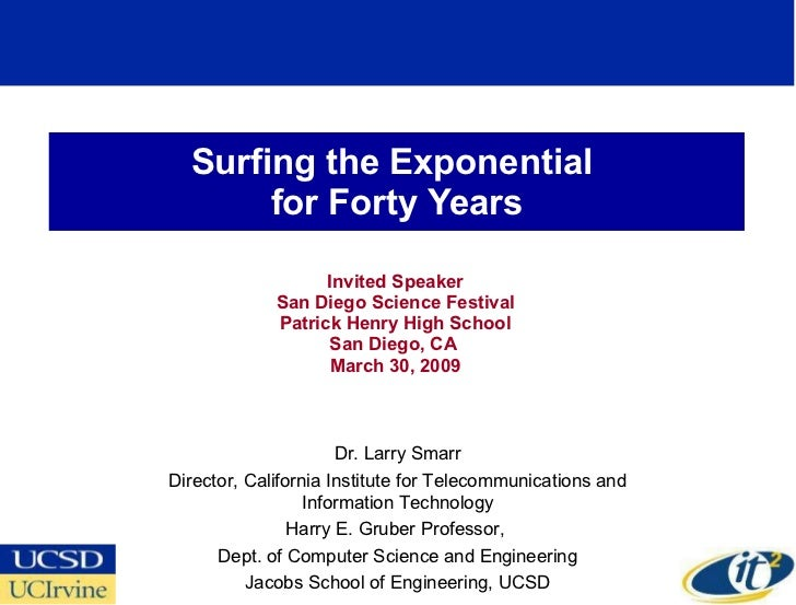 Surfing the Exponential  for Forty Years Invited Speaker San Diego Science Festival Patrick Henry High School San Diego, C...