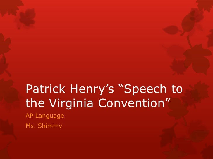 "patrick henrys speech Give me liberty, or give me death"" why is that all we remember about  patrick henry—just seven little words."