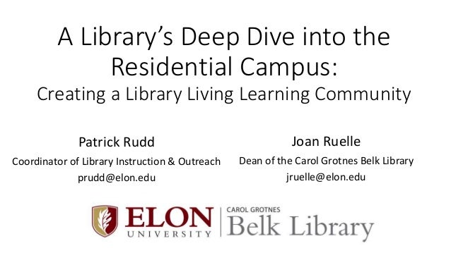 A Library's Deep Dive into the Residential Campus: Creating a Library Living Learning Community Patrick Rudd Coordinator o...