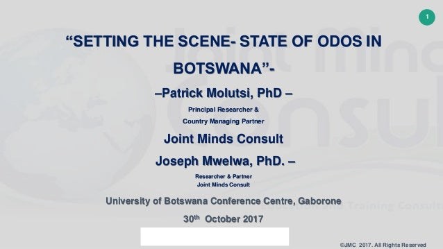 "1 ©JMC 2017. All Rights Reserved ""SETTING THE SCENE- STATE OF ODOS IN BOTSWANA""- –Patrick Molutsi, PhD – Principal Researc..."