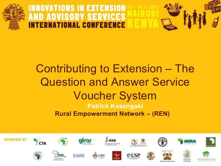 Contributing to Extension – The Question and Answer Service Voucher System Patrick Kasangaki Rural Empowerment Network – (...