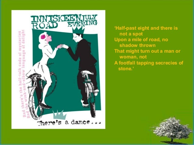 patrick kavanagh inniskeen road essay Short summary of inniskeen road: july evening by patrick kavanagh  sense of isolation that he experiences in the inniskeen  your essay on this site, please.