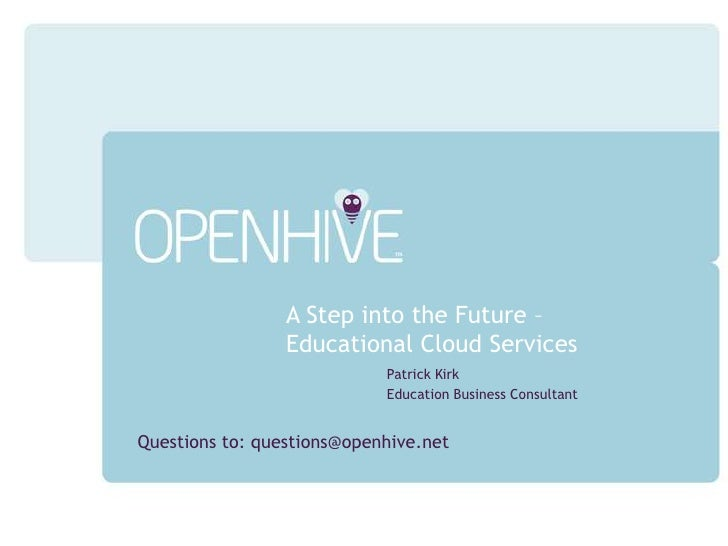 A Step into the Future – Educational Cloud Services<br />Patrick Kirk<br />Education Business Consultant<br />Questions to...