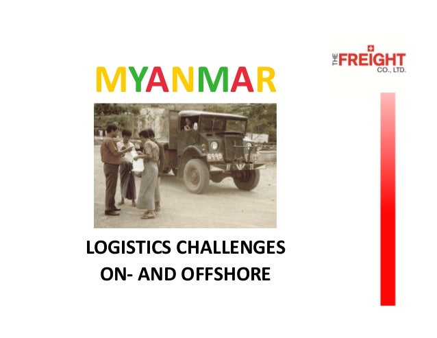 MYANMAR  LOGISTICS CHALLENGES  ON‐ AND OFFSHORE