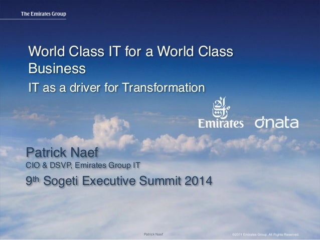 World Class IT for a World Class  Business  IT as a driver for Transformation  Patrick Naef  CIO & DSVP, Emirates Group IT...