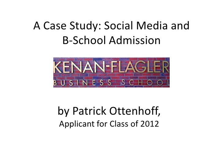 A Case Study: Social Media and B-School Admission<br />by Patrick Ottenhoff,<br />Applicant for Class of 2012<br />