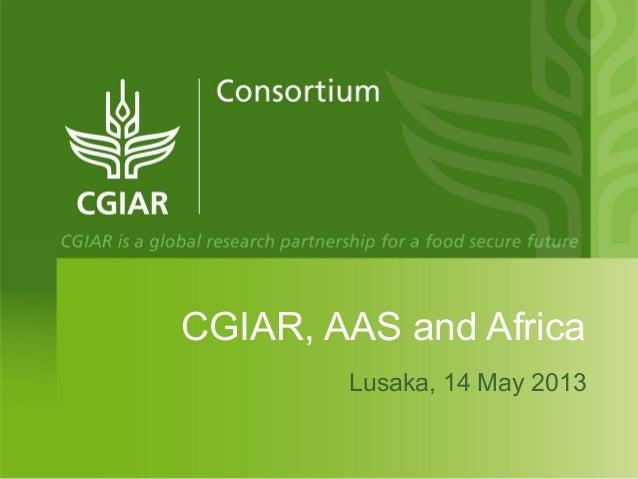CGIAR, AAS and AfricaLusaka, 14 May 2013