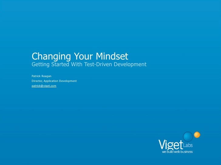Changing Your Mindset Getting Started With Test-Driven Development Patrick Reagan Director, Application Development patric...