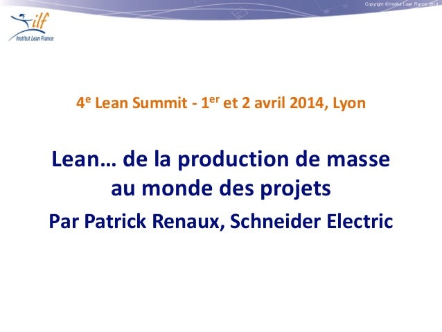 Copyright © Institut Lean France 2013 4e Lean Summit - 1er et 2 avril 2014, Lyon Lean… de la production de masse au monde ...