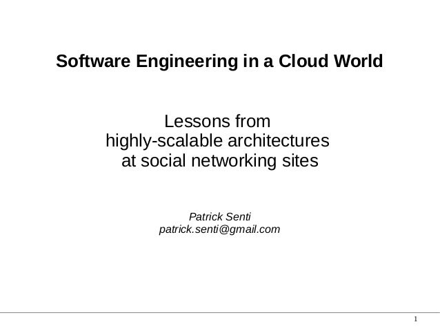 Software Engineering in a Cloud World Lessons from highly-scalable architectures at social networking sites Patrick Senti ...
