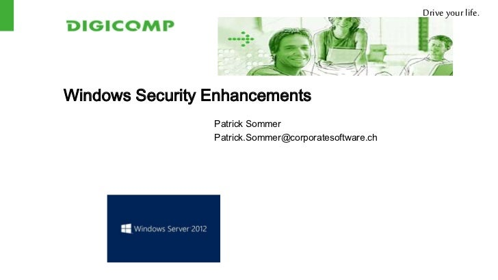 Drive your life.Windows Security Enhancements                 Patrick Sommer                 Patrick.Sommer@corporatesoftw...