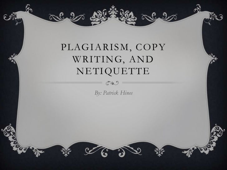 PLAGIARISM, COPY  WRITING, AND  NETIQUETTE     By: Patrick Hines