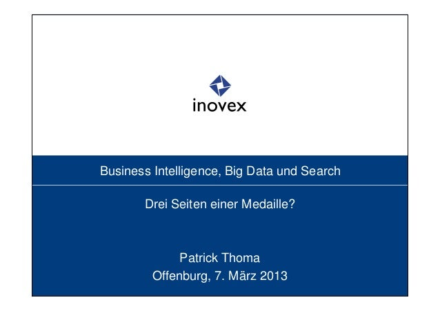 Business Intelligence, Big Data und Search       Drei Seiten einer Medaille?              Patrick Thoma         Offenburg,...