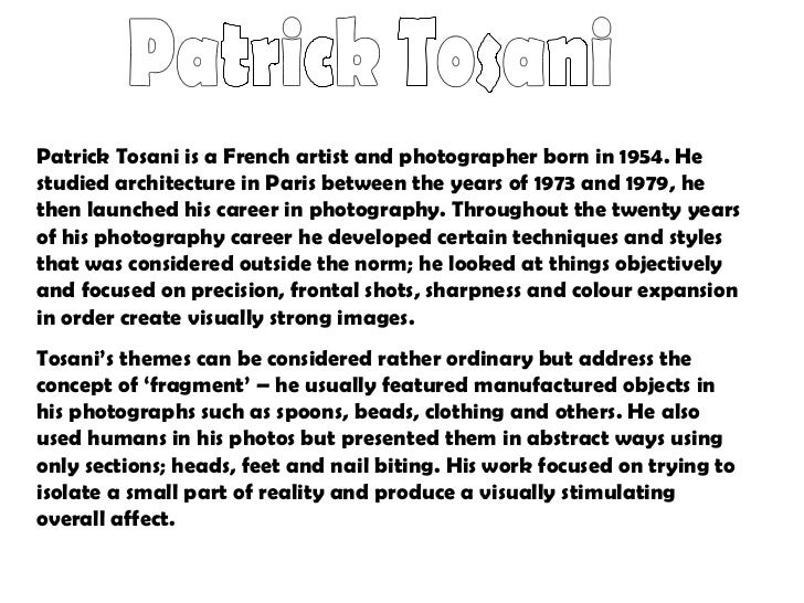 Patrick Tosani Patrick Tosani is a French artist and photographer born in 1954. He studied architecture in Paris between t...