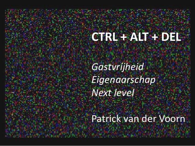 CTRL + ALT + DEL Gastvrijheid Eigenaarschap Next level Patrick van der Voorn