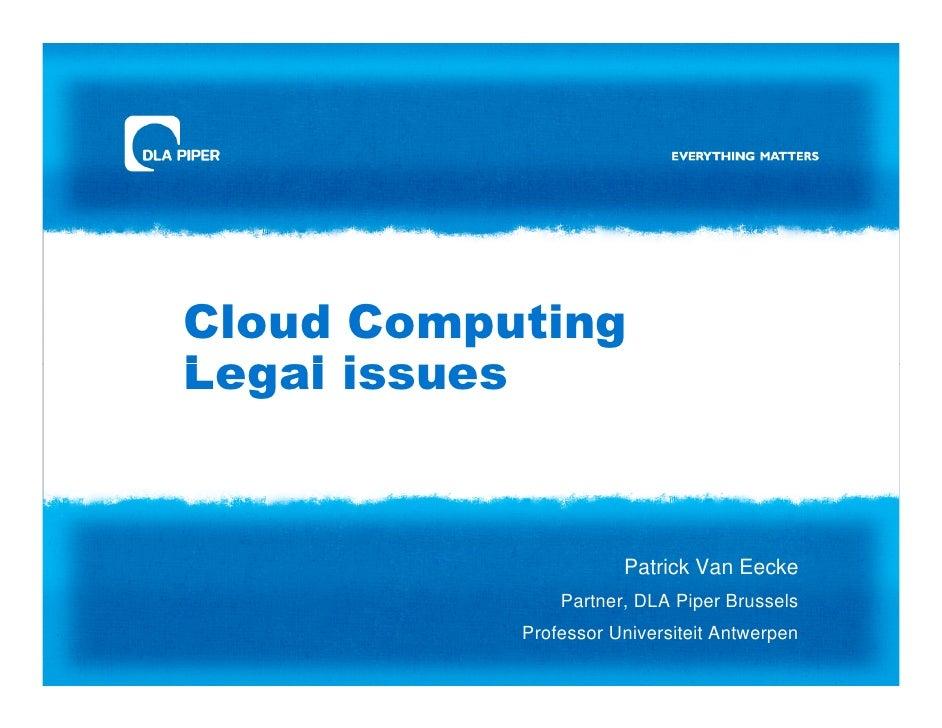 Cloud Computing Legal issues                         Patrick Van Eecke                Partner, DLA Piper Brussels         ...