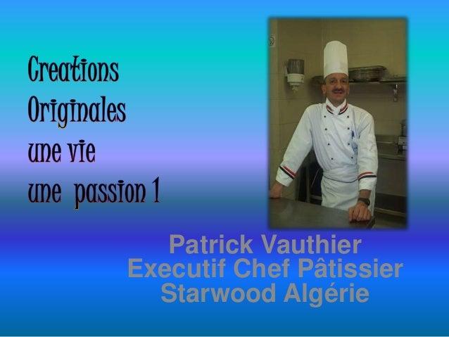 Patrick Vauthier Executif Chef Pâtissier Starwood Algérie